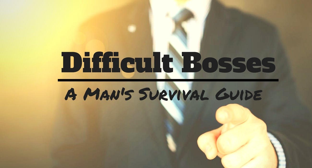 Difficult Bosses: A Man's Survival Guide