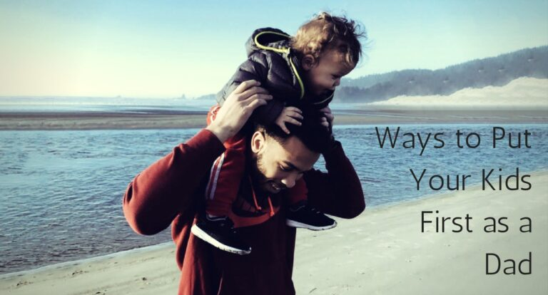 Dads: 4 Ways to Put Your Kids First