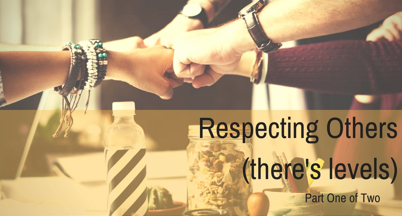 Respect: Part 1 (Respecting Others)